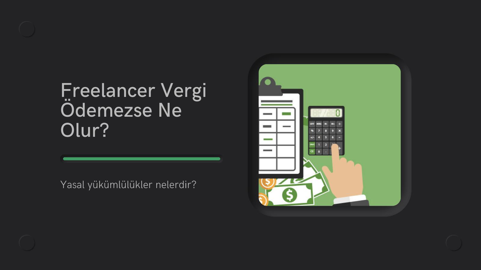 Freelancer olmak, vergisiz kazanç elde etmek anlamına gelmez